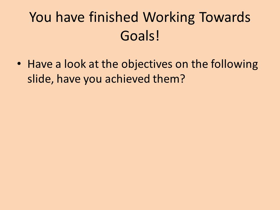 You have finished Working Towards Goals.