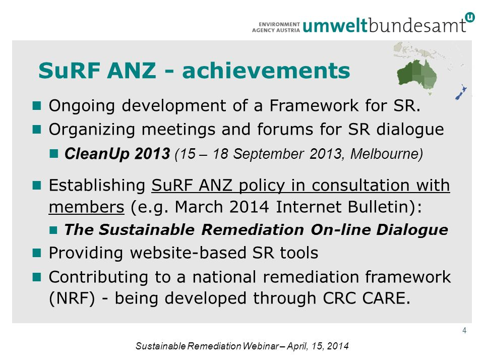 4 Sustainable Remediation Webinar – April, 15, 2014 SuRF ANZ - achievements Ongoing development of a Framework for SR. Organizing meetings and forums