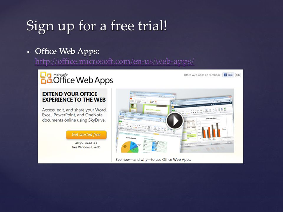  Office Web Apps: http://office.microsoft.com/en-us/web-apps/ http://office.microsoft.com/en-us/web-apps/ Sign up for a free trial!