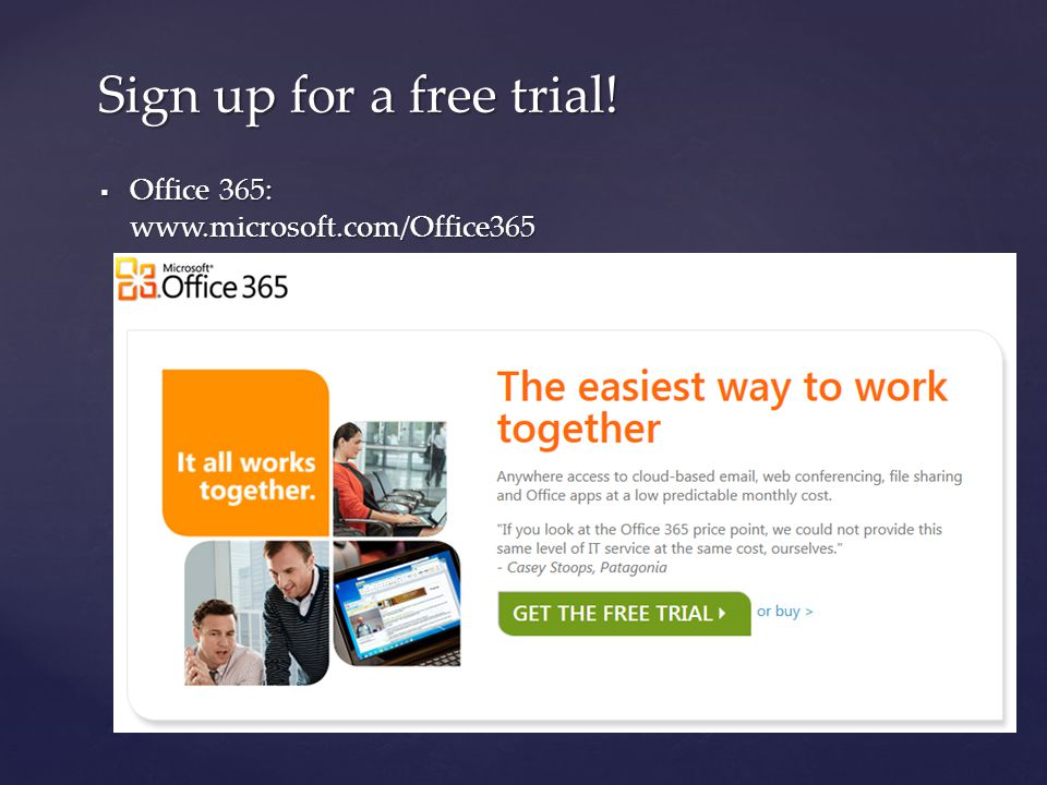  Office 365: www.microsoft.com/Office365 Sign up for a free trial!