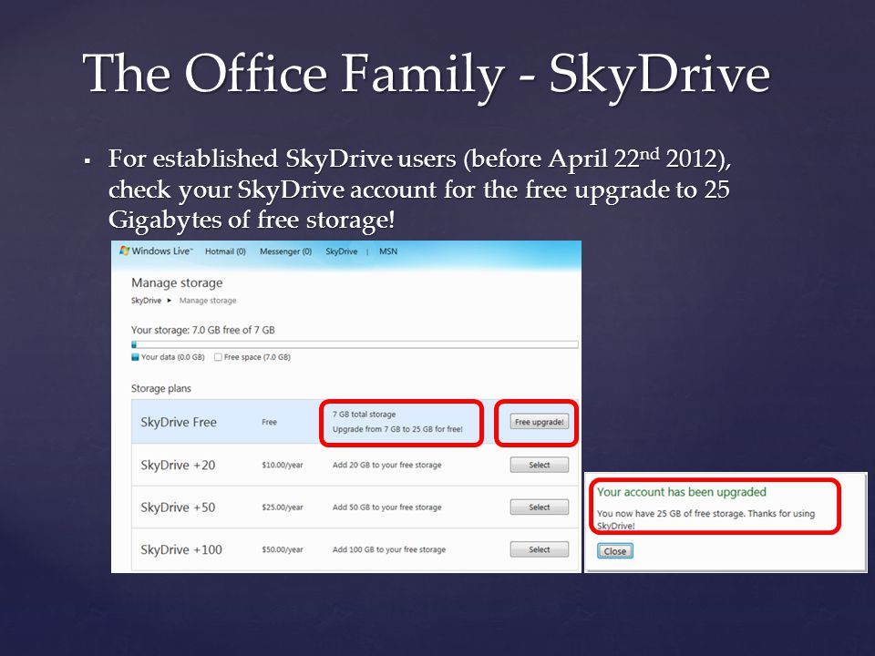  For established SkyDrive users (before April 22 nd 2012), check your SkyDrive account for the free upgrade to 25 Gigabytes of free storage! The Offi