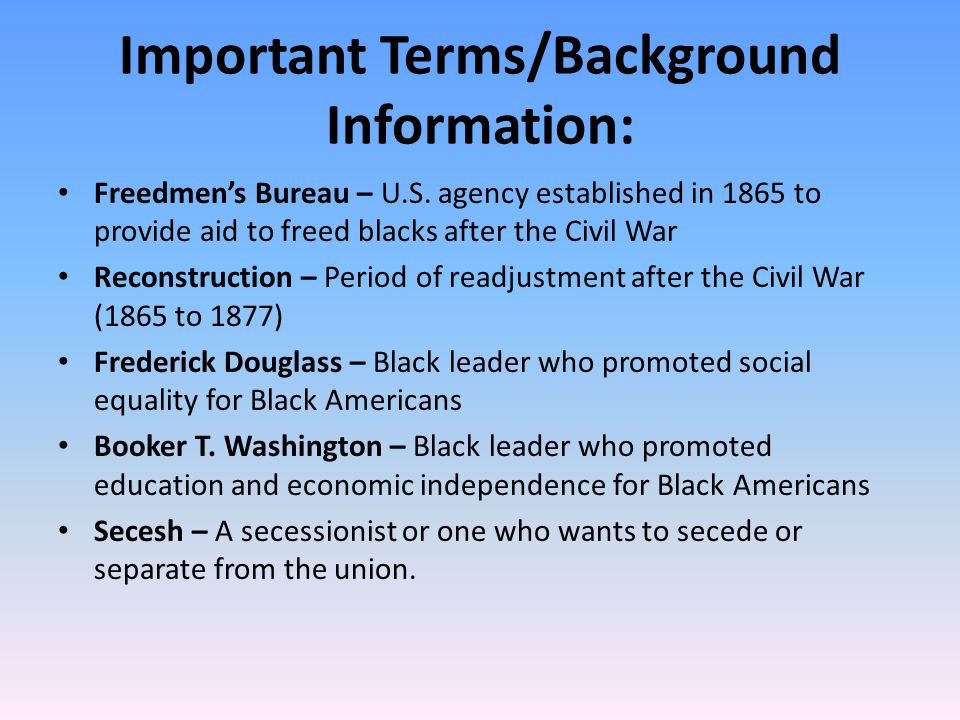 Important Terms/Background Information: Freedmen's Bureau – U.S.