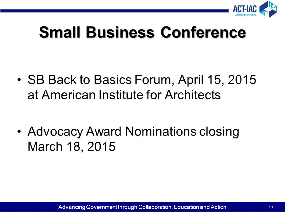 Advancing Government through Collaboration, Education and Action 10 Small Business Conference SB Back to Basics Forum, April 15, 2015 at American Inst