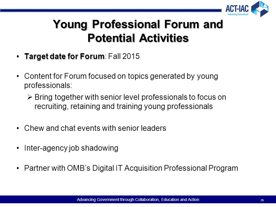 Advancing Government through Collaboration, Education and Action Young Professional Forum and Potential Activities Target date for ForumTarget date fo