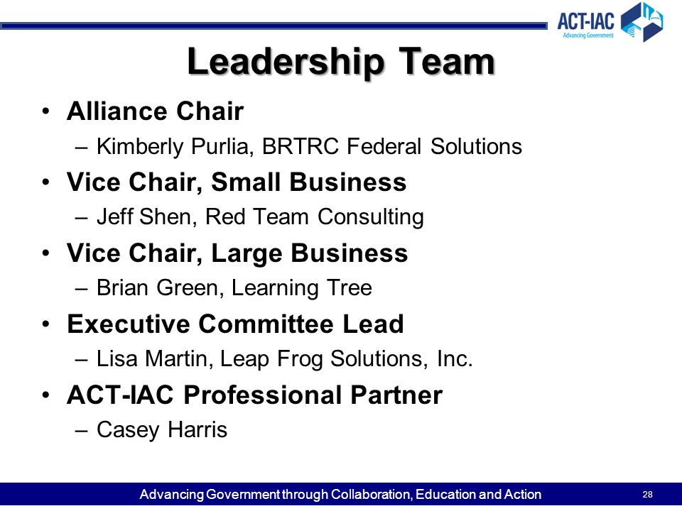 Advancing Government through Collaboration, Education and Action Leadership Team Alliance Chair –Kimberly Purlia, BRTRC Federal Solutions Vice Chair,