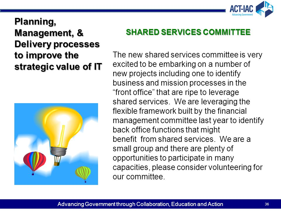 Advancing Government through Collaboration, Education and Action SHARED SERVICES COMMITTEE The new shared services committee is very excited to be emb