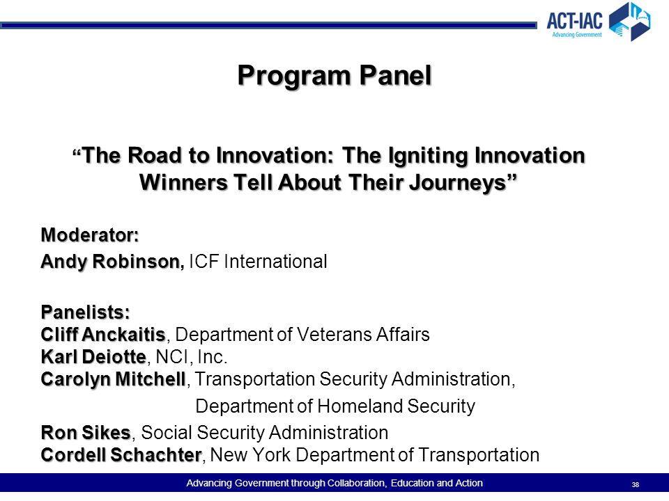 "Advancing Government through Collaboration, Education and Action Program Panel "" The Road to Innovation: The Igniting Innovation Winners Tell About Th"