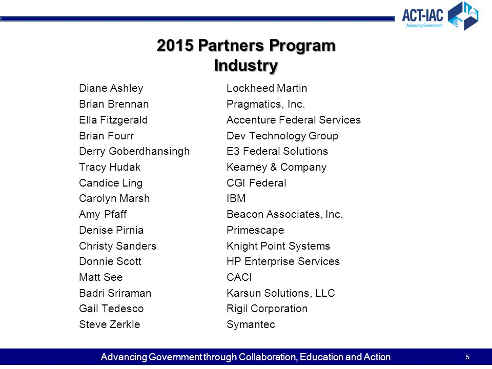 Advancing Government through Collaboration, Education and Action 2015 Partners Program Industry Diane AshleyLockheed Martin Brian BrennanPragmatics, I