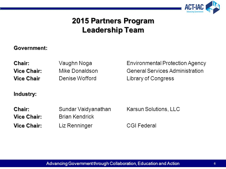 Advancing Government through Collaboration, Education and Action 2015 Partners Program Leadership Team Government: Chair: Chair:Vaughn NogaEnvironment