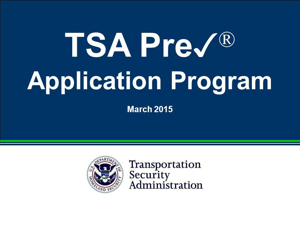 TSA Pre ✓ ® Application Program March 2015