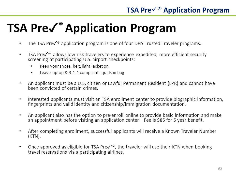 TSA Pre  ® Application Program 63 TSA Pre ✓ ® Application Program The TSA Pre ✓ ® application program is one of four DHS Trusted Traveler programs.