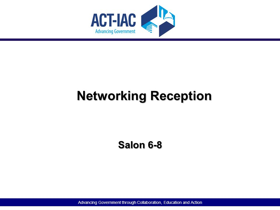 Advancing Government through Collaboration, Education and Action Networking Reception Salon 6-8