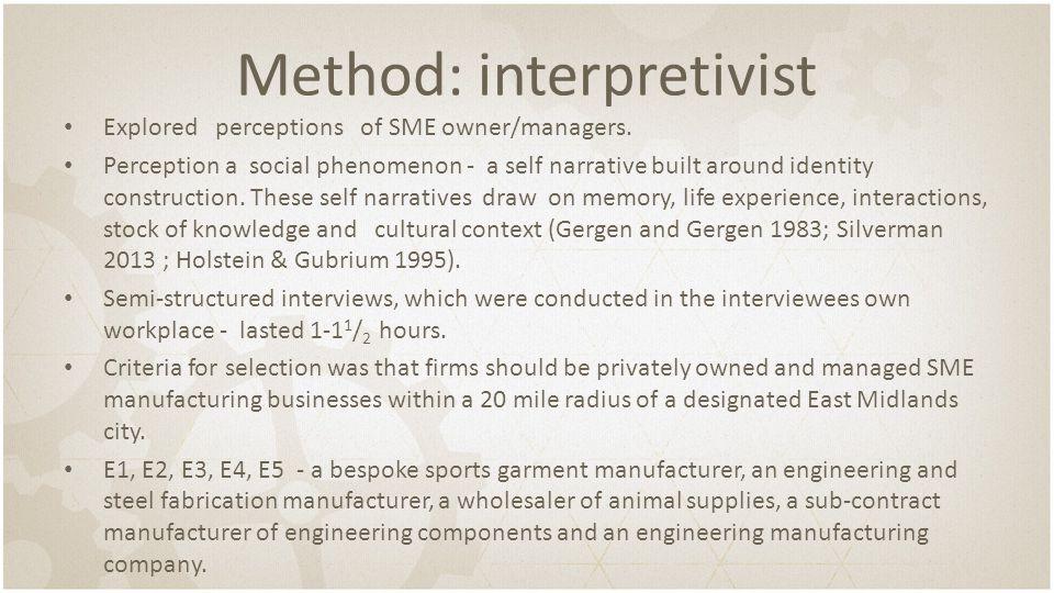 Method: interpretivist Explored perceptions of SME owner/managers. Perception a social phenomenon - a self narrative built around identity constructio