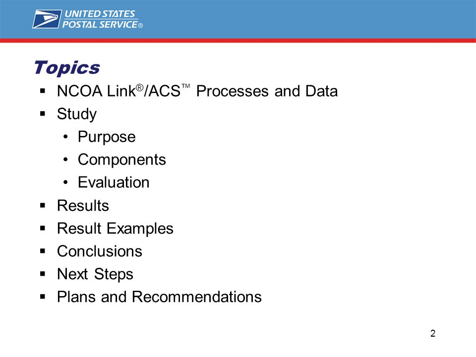 Topics  NCOA Link ® /ACS ™ Processes and Data  Study Purpose Components Evaluation  Results  Result Examples  Conclusions  Next Steps  Plans and Recommendations 2