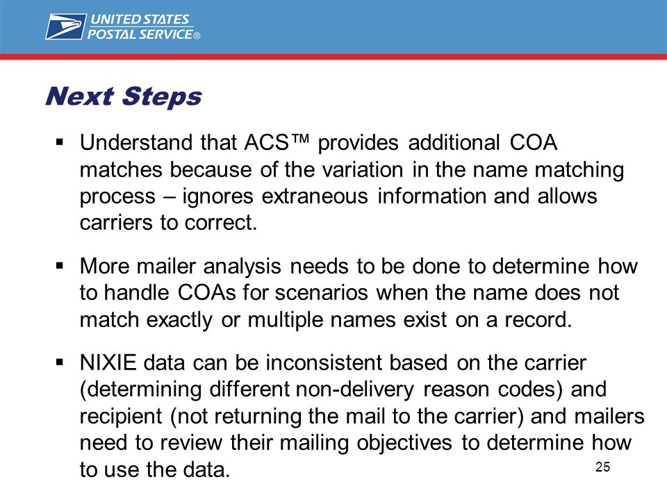 Next Steps  Understand that ACS™ provides additional COA matches because of the variation in the name matching process – ignores extraneous information and allows carriers to correct.