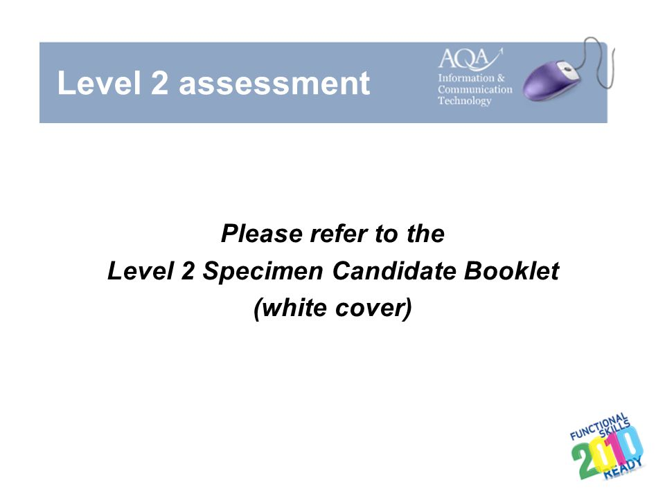 Level 2 assessment Please refer to the Level 2 Specimen Candidate Booklet (white cover)