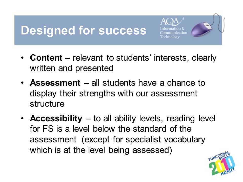 Designed for success Content – relevant to students' interests, clearly written and presented Assessment – all students have a chance to display their