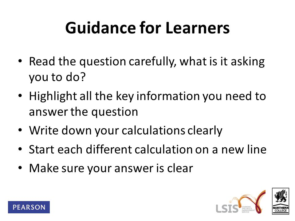Guidance for Learners Read the question carefully, what is it asking you to do? Highlight all the key information you need to answer the question Writ