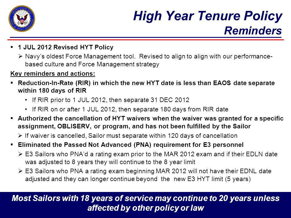 High Year Tenure Policy Reminders  1 JUL 2012 Revised HYT Policy  Navy's oldest Force Management tool.