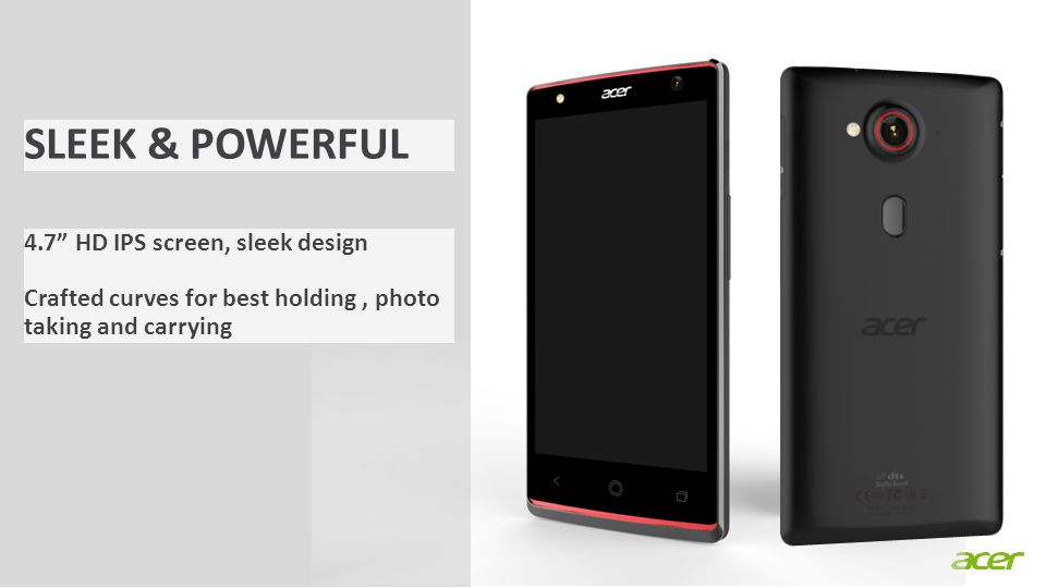 ACER CONFIDENTIAL The front speaker designed as the curve of sunbow, this main design language of Acer smartphone in 2014 showed in enthusiastic red.