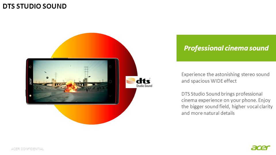 ACER CONFIDENTIAL Professional cinema sound DTS STUDIO SOUND Experience the astonishing stereo sound and spacious WIDE effect DTS Studio Sound brings