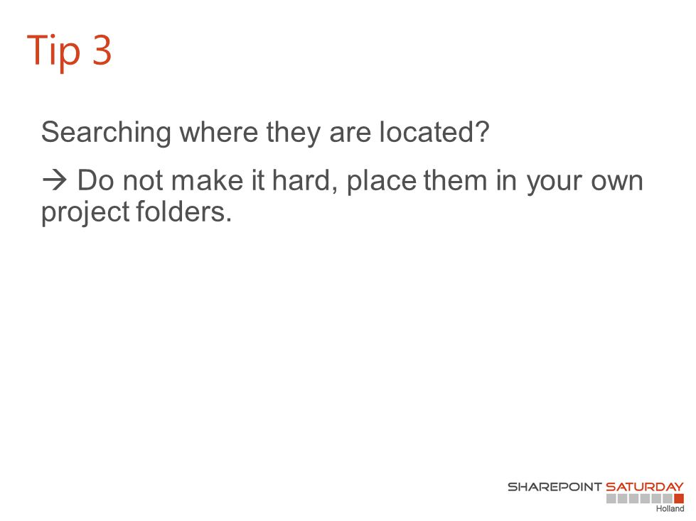Searching where they are located. Do not make it hard, place them in your own project folders.