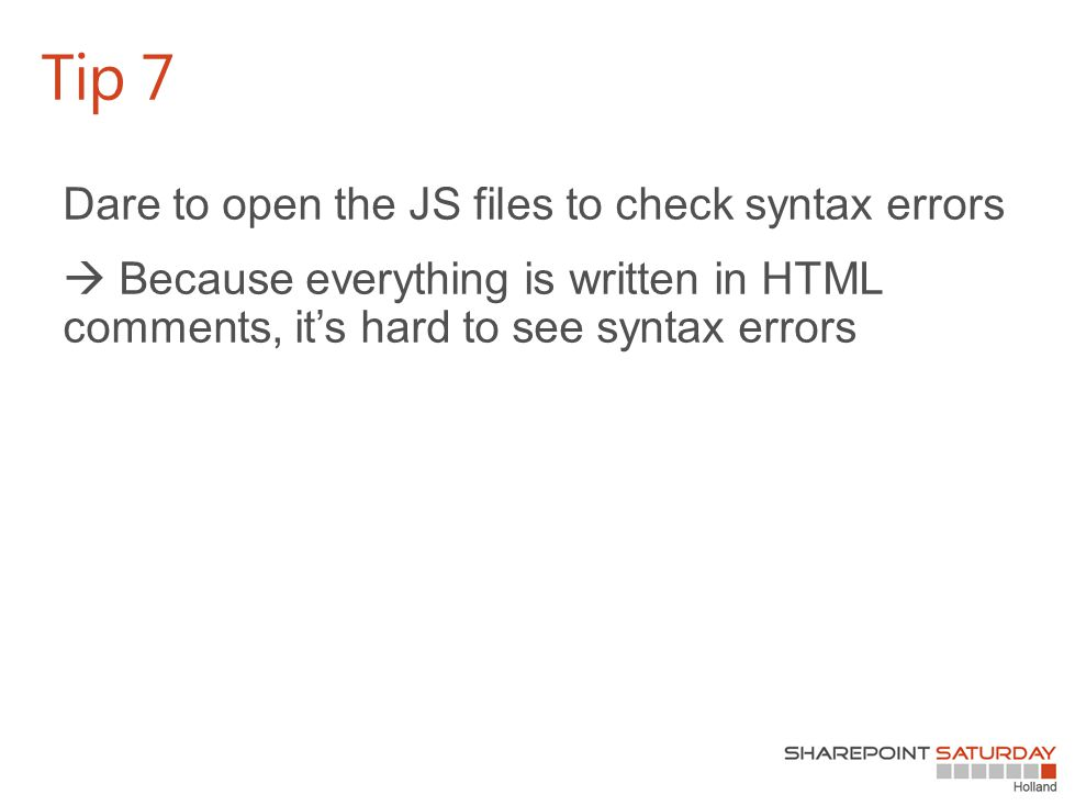 Dare to open the JS files to check syntax errors  Because everything is written in HTML comments, it's hard to see syntax errors Tip 7