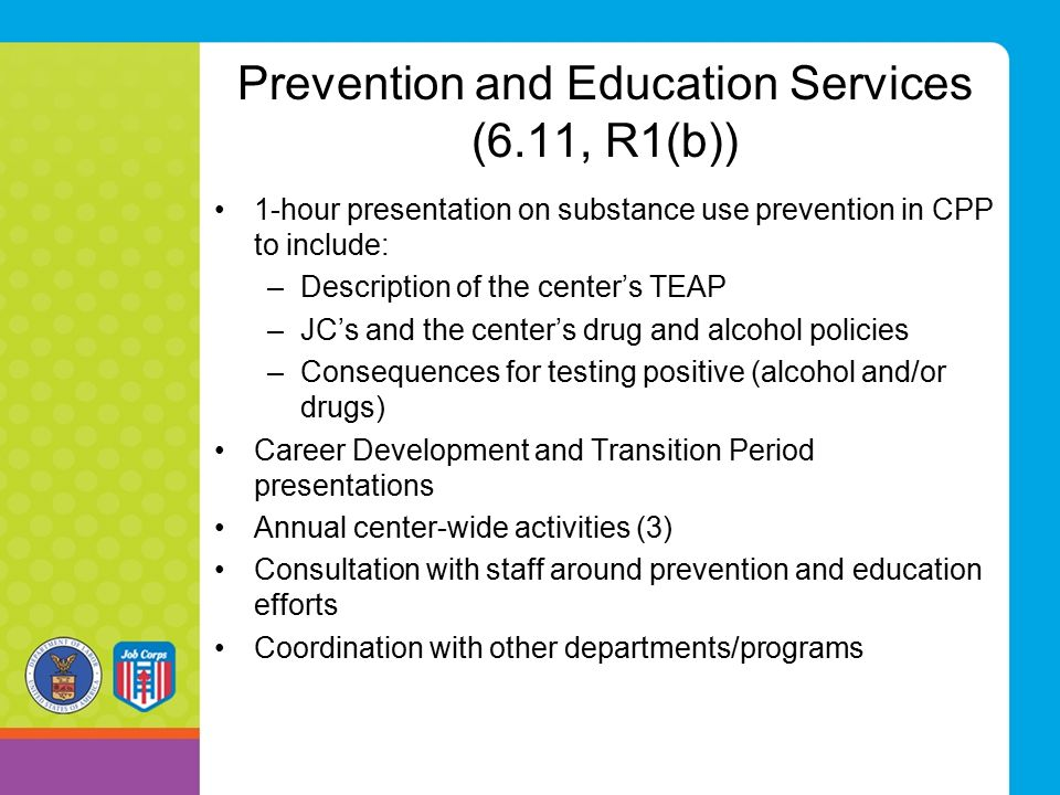 Prevention and Education Services (6.11, R1(b)) 1-hour presentation on substance use prevention in CPP to include: –Description of the center's TEAP –