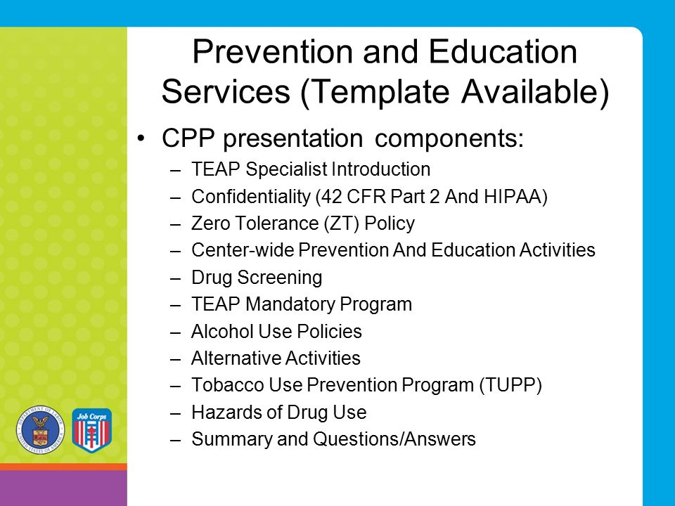 Prevention and Education Services (Template Available) CPP presentation components: –TEAP Specialist Introduction –Confidentiality (42 CFR Part 2 And