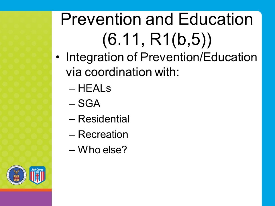 Prevention and Education (6.11, R1(b,5)) Integration of Prevention/Education via coordination with: –HEALs –SGA –Residential –Recreation –Who else?