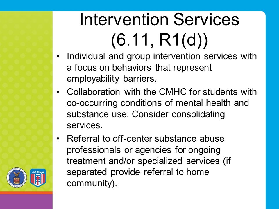 Intervention Services (6.11, R1(d)) Individual and group intervention services with a focus on behaviors that represent employability barriers. Collab