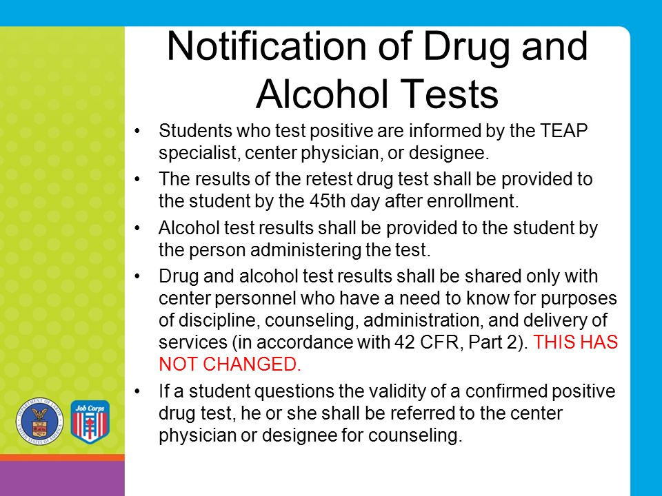 Notification of Drug and Alcohol Tests Students who test positive are informed by the TEAP specialist, center physician, or designee. The results of t