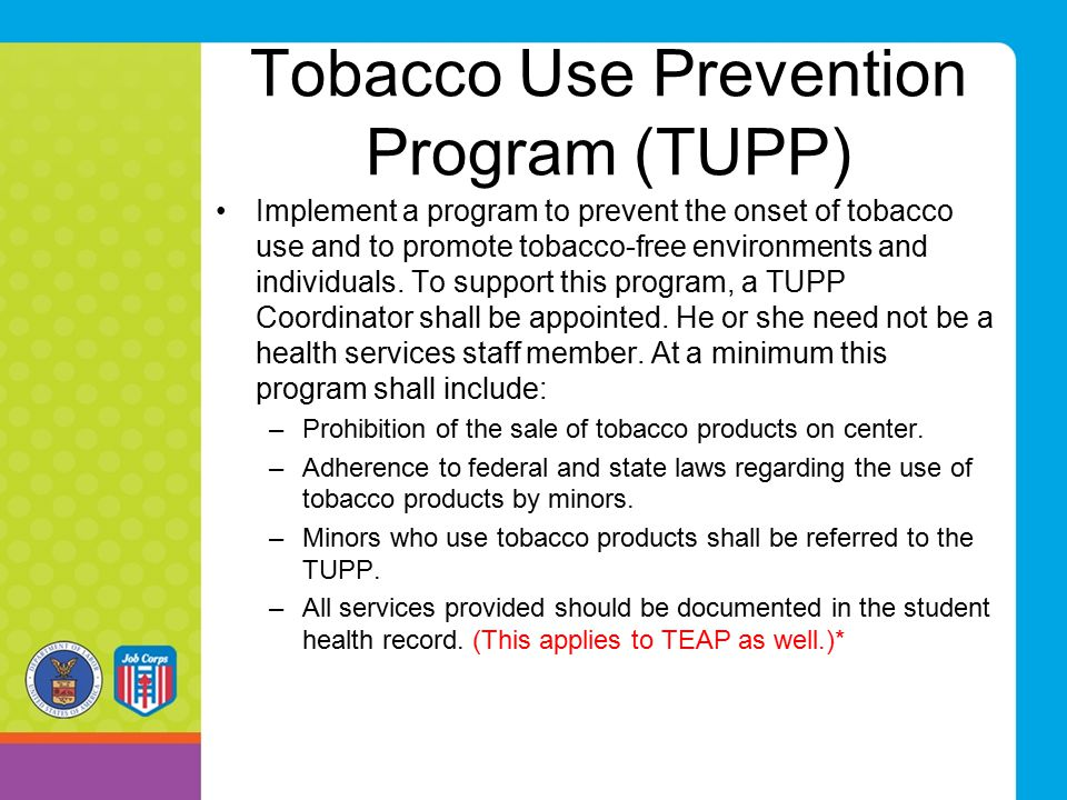 Tobacco Use Prevention Program (TUPP) Implement a program to prevent the onset of tobacco use and to promote tobacco-free environments and individuals