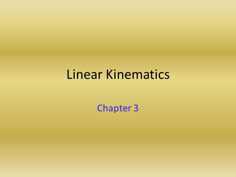 Linear Kinematics Chapter 3
