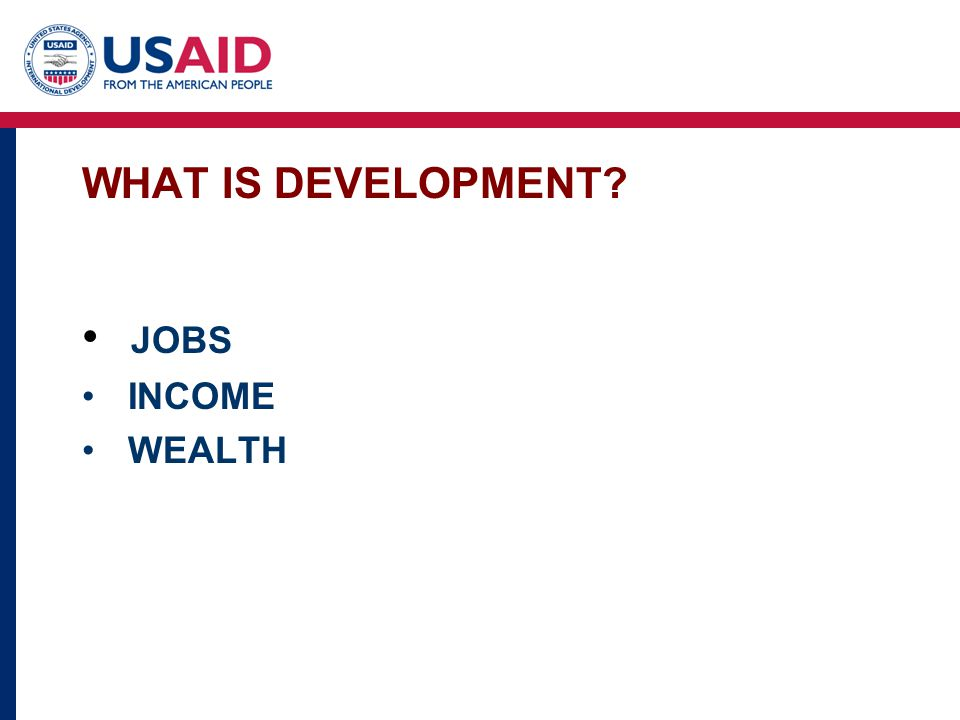 WHAT IS DEVELOPMENT? JOBS INCOME WEALTH