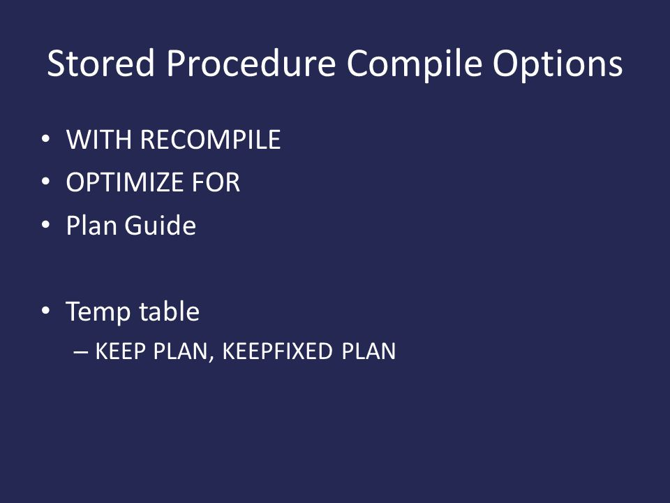 Stored Procedure Compile Options WITH RECOMPILE OPTIMIZE FOR Plan Guide Temp table – KEEP PLAN, KEEPFIXED PLAN