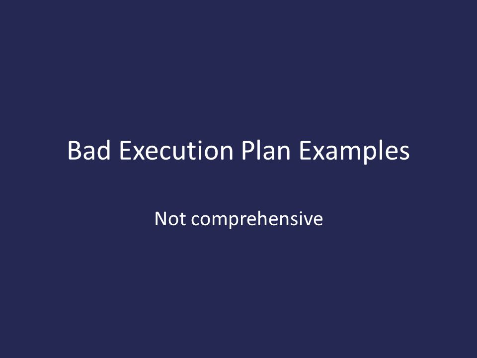 Bad Execution Plan Examples Not comprehensive
