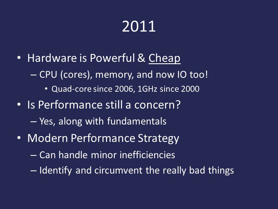 2011 Hardware is Powerful & Cheap – CPU (cores), memory, and now IO too.