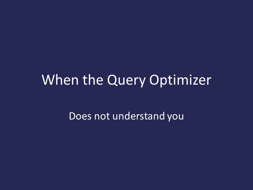 When the Query Optimizer Does not understand you