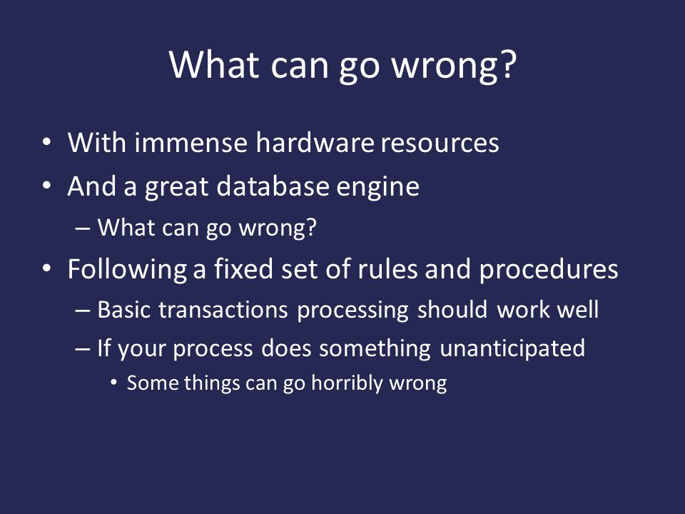 What can go wrong. With immense hardware resources And a great database engine – What can go wrong.