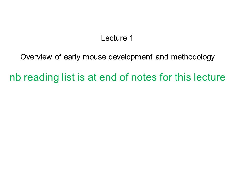 Lecture 1 Overview of early mouse development and methodology nb reading list is at end of notes for this lecture