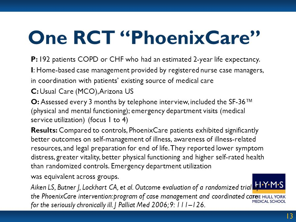 13 P: 192 patients COPD or CHF who had an estimated 2-year life expectancy. I: Home-based case management provided by registered nurse case managers,
