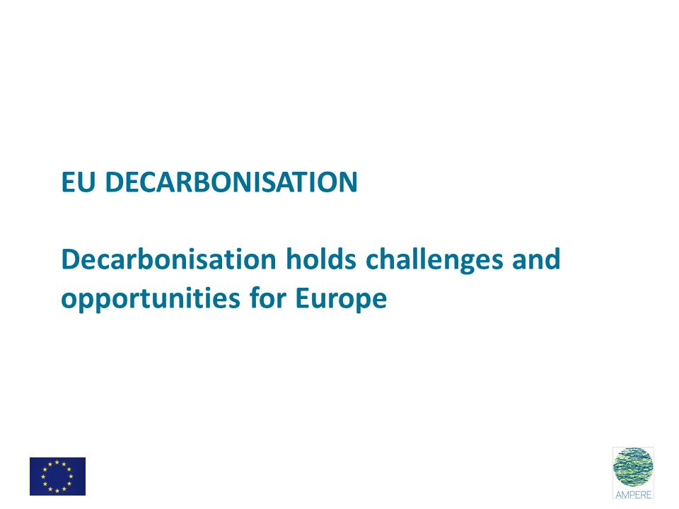 EU DECARBONISATION Decarbonisation holds challenges and opportunities for Europe
