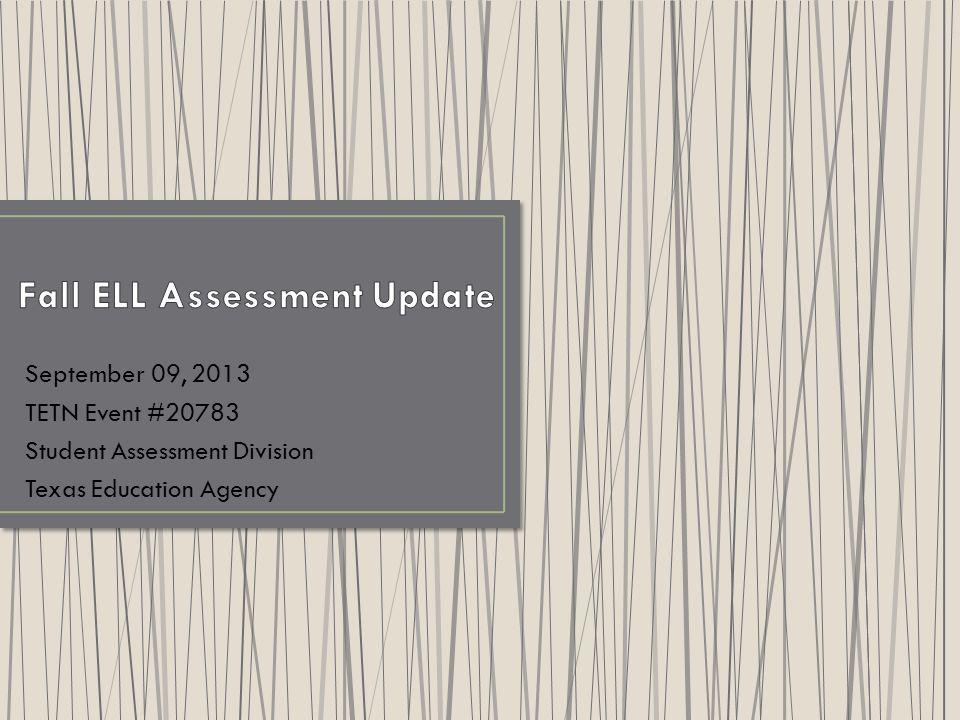September 09, 2013 TETN Event #20783 Student Assessment Division Texas Education Agency