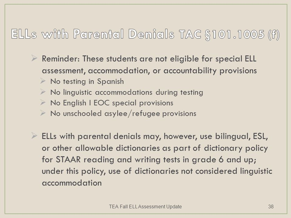  Reminder: These students are not eligible for special ELL assessment, accommodation, or accountability provisions  No testing in Spanish  No lingu