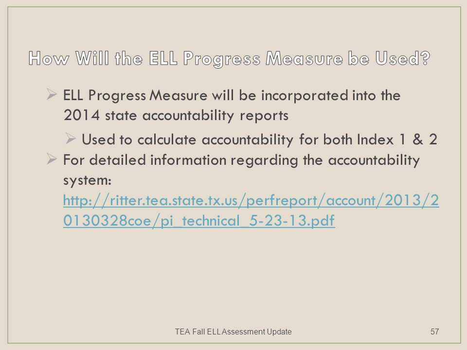  ELL Progress Measure will be incorporated into the 2014 state accountability reports  Used to calculate accountability for both Index 1 & 2  For d