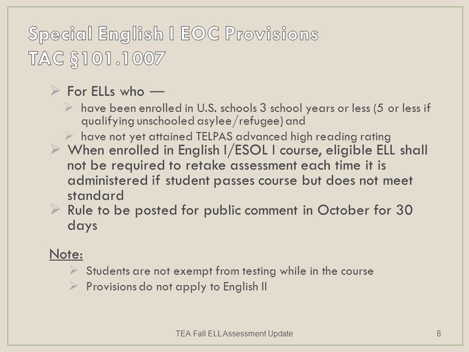  For ELLs who ―  have been enrolled in U.S. schools 3 school years or less (5 or less if qualifying unschooled asylee/refugee) and  have not yet at