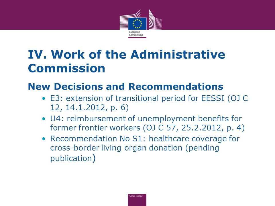 New Decisions and Recommendations E3: extension of transitional period for EESSI (OJ C 12, 14.1.2012, p. 6) U4: reimbursement of unemployment benefits