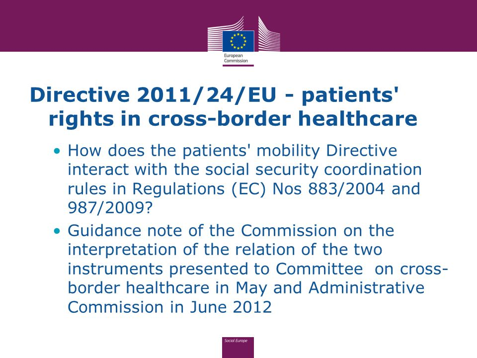Directive 2011/24/EU - patients rights in cross-border healthcare How does the patients mobility Directive interact with the social security coordination rules in Regulations (EC) Nos 883/2004 and 987/2009.