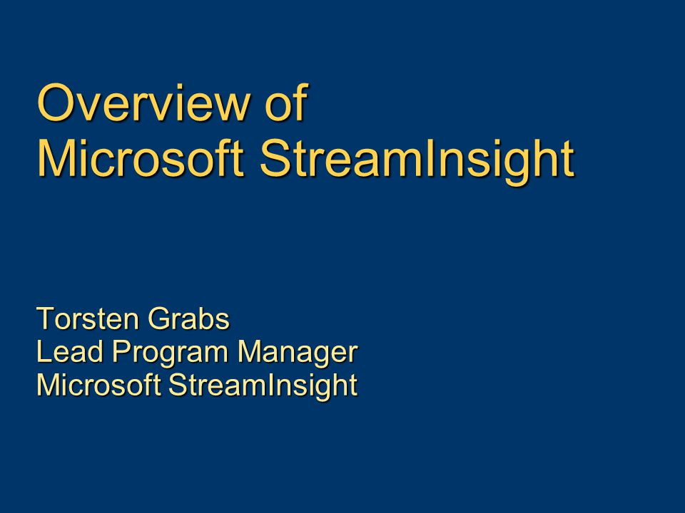 Overview of Microsoft StreamInsight Torsten Grabs Lead Program Manager Microsoft StreamInsight